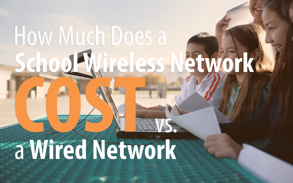school wireless network cost, wired network cost, school wireless network design, wifi companies,