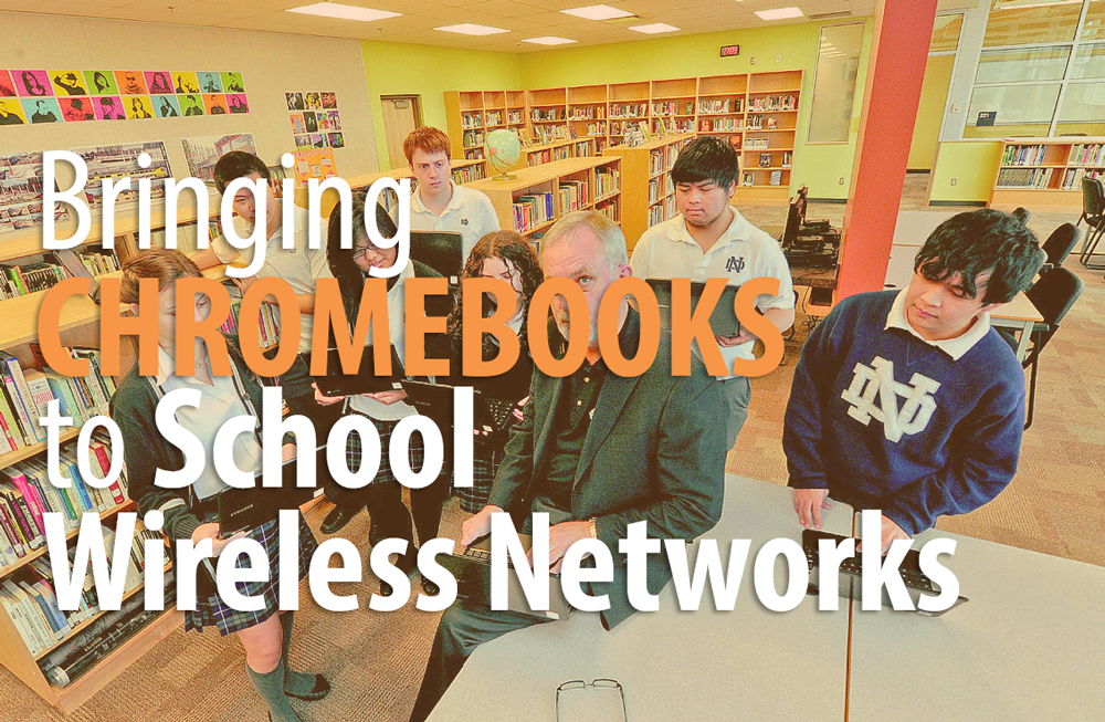 chromebooks in education, technology in the classroom, school wireless network design,