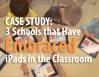 Case Study: 3 Schools that Have Embraced  iPads in the Classroom