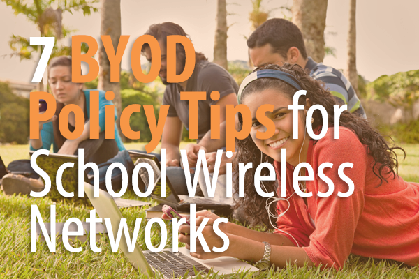 7 BYOD Policy Tips for School Wireless Networks