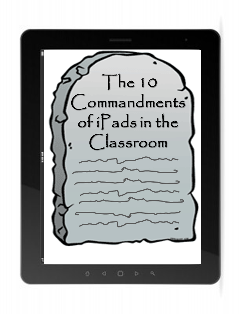 10 Commandments of iPads in the Classroom