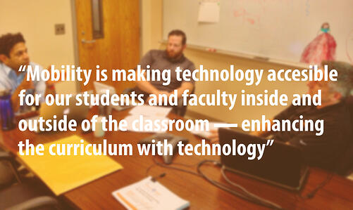 mobility is making technology accessible for our students and faculty inside and outside of the classroom - enhancing the curriculum with technology quote