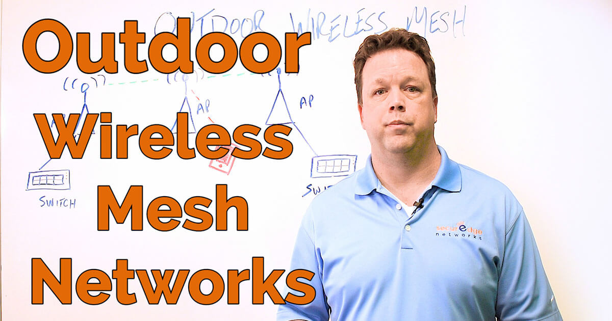 What are Outdoor Wireless Mesh Networks and When Should They Be Used?
